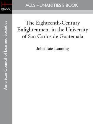The Eighteenth-Century Enlightenment in the University of San Carlos de Guatemala