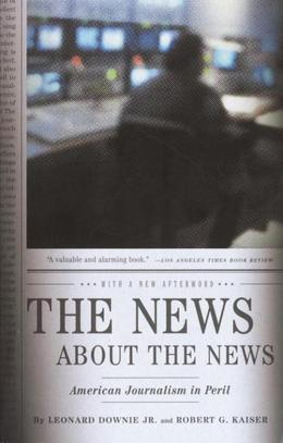 The News About the News: American Journalism in Peril