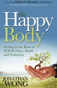 The Happy Body: Getting to the Root of YOUR Fitness, Health and Productivity