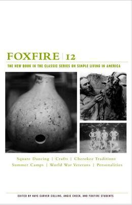 Foxfire 12: The New Book in the Classic Series on Simple Living in America