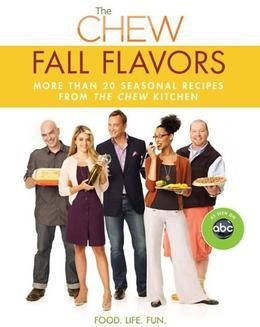 The Chew - The Chew: Fall Flavors: More than 20 Seasonal Recipes from The Chew Kitchen