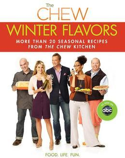 The Chew: Winter Flavors: More than 20 Seasonal Recipes from The Chew Kitchen
