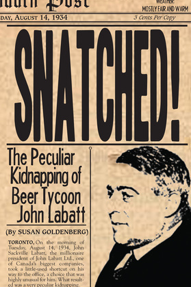 Snatched!: The Peculiar Kidnapping of Beer Tycoon John Labatt