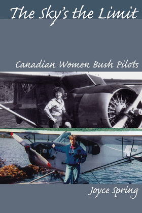 The Sky's the Limit: Canadian Women Bush Pilots