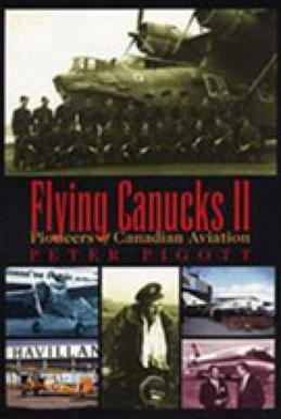Flying Canucks II: Pioneers of Canadian Aviation