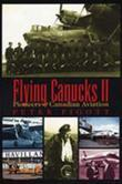 Flying Canucks II: Pioneers of Canadian Aviation