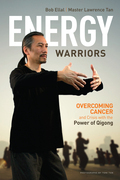 Energy Warriors: Overcoming Cancer and Crisis with the Power of Qigong