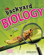 Backyard Biology: Investigate Habitats Outside Your Door with 25 Projects