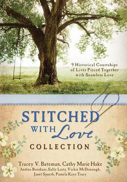 The Stitched with Love Collection: 9 Historical Courtships of Lives Pieced Together with Seamless Love