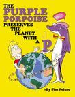 The Purple Porpoise Preserves the Planet with a 'P'