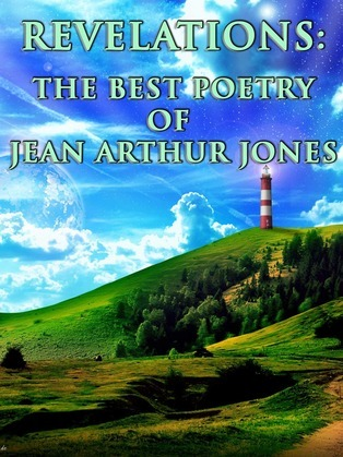 Revelations: The Best Poetry of Jean Arthur Jones Over The Years