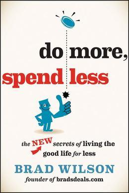 Do More, Spend Less: The New Secrets of Living the Good Life for Less