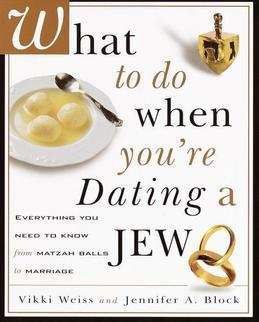 What to Do When You're Dating a Jew: Everything You Need to Know from Matzoh Balls to Marriage