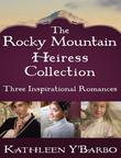 The Rocky Mountain Heiress Collection: Three Inspirational Romances: The Confidential Life of Eugenia Cooper, Anna Finch and the Hired Gun, The Inconv
