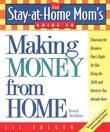 The Stay-at-Home Mom's Guide to Making Money from Home, Revised 2nd Edition: Choosing the Business That's Right for You Using the Skills and Interests