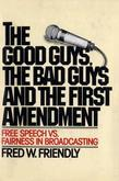 The Good Guys, the Bad Guys and the First Amendment: Free Speech Vs. Fairness in Broadcasting