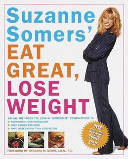 """Suzanne Somers' Eat Great, Lose Weight: Eat All the Foods You Love in """"Somersize"""" Combinations to Reprogram Your Metabolism, Shed Pounds for Good, and"""