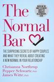 The Normal Bar: The Surprising Secrets of Happy Couples and What They Reveal About Creating a New Normal in Your Relationship