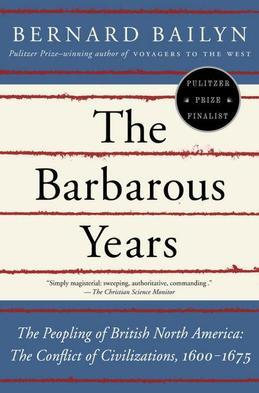 The Barbarous Years: The Peopling of British North America: The Conflict of Civilizations, 1600-1675
