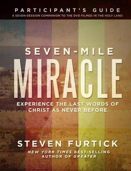 Seven-Mile Miracle Participant's Guide: Experience the Last Words of Christ As Never Before