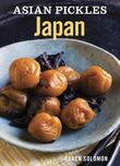 Asian Pickles: Japan: Recipes for Japanese Sweet, Sour, Salty, Cured, and Fermented Tsukemono