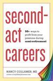 Second-Act Careers: 50+ Ways to Profit from Your Passions During Semi-Retirement