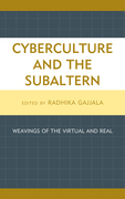 Cyberculture and the Subaltern: Weavings of the Virtual and Real