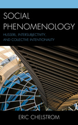 Social Phenomenology: Husserl, Intersubjectivity, and Collective Intentionality