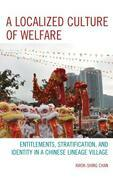 A Localized Culture of Welfare: Entitlements, Stratification, and Identity in a Chinese Lineage Village