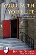 Your Faith, Your Life: An Invitation to the Episcopal Church