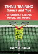 Tennis Training Games and Tips: For Ambitious Coaches, Players, and Parents