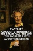Plays by August Strindberg: The Dream Play - The Link - The Dance of Death