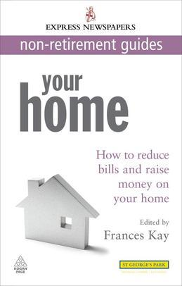 Your Home: How to Reduce Bills and Raise Money on Your Home Express Newspapers Non Retirement Guides