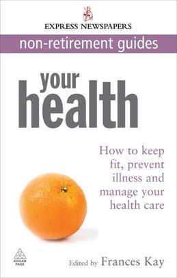 Your Health: How to Keep Fit, Prevent Illness and Manage Your Health Care Express Newspapers Non Retirement Guides