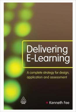 Delivering E-Learning: A Complete Strategy for Design Application and Assessment