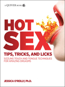 Hot Sex Tips, Tricks, and Licks: Sizzling Touch and Tongue Techniques for Amazing Orgasms