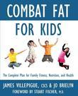 Combat Fat for Kids: The Complete Plan for Family Fitness, Nutrition, and Health