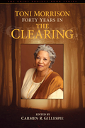 Toni Morrison: Forty Years in The Clearing
