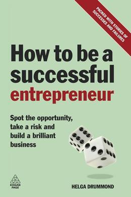 How to Be a Successful Entrepreneur: Spot the Opportunity, Take a Risk and Build a Brilliant Business