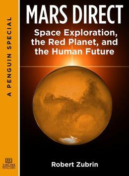 Mars Direct: Space Exploration, the Red Planet, and the Human Future: A Special from Tarcher/Penguin