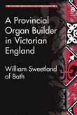 A Provincial Organ Builder in Victorian England: William Sweetland of Bath