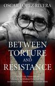 Oscar Lopez Rivera: Between Torture and Resistance