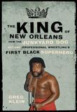 The King of New Orleans: How the Junkyard Dog Became Professional Wrestling's First Black Superhero