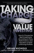Taking Charge with Value Investing: How to Choose the Best Investments According to Price, Performance, & Valuation to Build a Winning Portfolio