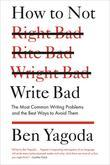How to Not Write Bad: The Most Common Writing Problems and the Best Ways to AvoidThem