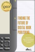 """Finding the Future of Digital Book Publishing: """"Interviews With 19 Innovative Ebook Business Leaders"""""""