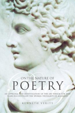 On the Nature of Poetry: An Appraisal and Investigation of the Art Which for 4000 Years Has Distilled the Spoken Thoughts of Mankind