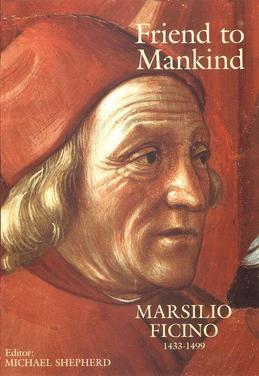 Friend to Mankind: Marsilio Ficino (1433-1499)