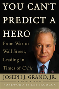 You Can't Predict a Hero: From War to Wall Street, Leading in Times of Crisis