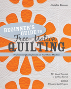 Beginner's Guide to Free-Motion Quilting: 50+ Visual Tutorials to Get You Started ? Professional-Quality Results on Your Home Machine